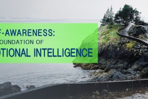 Self-Awareness:  The Foundation of Emotional Intelligence