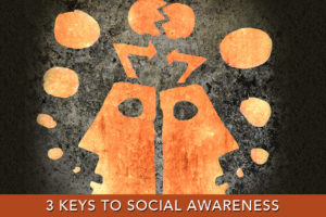 3 Keys to Social Awareness