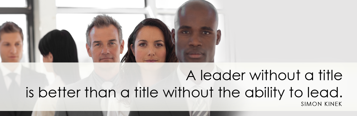 A leader without a title is better than a title without the ability to lead. ~Simon Sinek