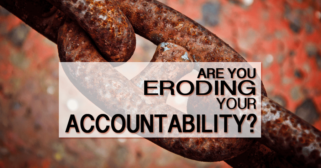 Leaders can erode their accountability with these 4 behaviors